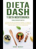 Dieta Dash y Dieta Mediterránea Para Principiantes: La fórmula más eficáz de Alimentación Saludable y el Programa de Pérdida de Peso para la Inflamaci