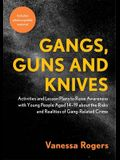 Gangs, Guns and Knives: Activities and Lesson Plans to Raise Awareness with Young People Aged 14-19 about the Risks and Realities of Gang-Rela