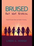 Bruised, But Not Broken: From Private Pain to Public Victory