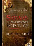 Satanás, ¡mi Matrimonio No Es Tuyo!: Guía de la Guerra Espiritual Para Parejas