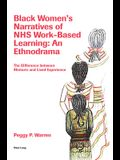 Black Women's Narratives of Nhs Work-Based Learning: An Ethnodrama: The Difference Between Rhetoric and Lived Experience