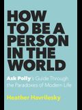 How to Be a Person in the World: Ask Polly's