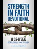 Strength in Faith Devotional: A 52-Week Inspirational Book for Men