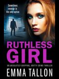 Ruthless Girl: An absolutely gripping, gritty crime thriller