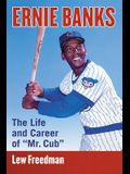Ernie Banks: The Life and Career of mr. Cub