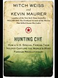 Hunting Che: How a U.S. Special Forces Team Helped Capture the World's Most Famous Revolution Ary