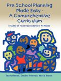 Pre School Planning Made Easy - A Comprehensive Curriculum: A Guide for Teaching Students of All Needs