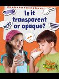 Is It Transparent or Opaque?