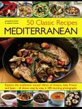50 Classic Recipes: Mediterranean: Explore the Traditional Coastal Dishes of Greece, Italy, France and Spain - All Shown Step by Step in 200 Stunning