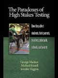 The Paradoxes of High Stakes Testing: How They Affect Students, Their Parents, Teachers, Principals, Schools, and Society (PB)