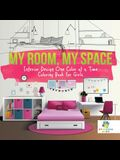 My Room, My Space - Interior Design One Color at a Time - Coloring Book for Girls