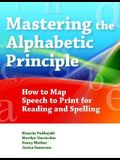 Mastering the Alphabetic Principle (Map): How to Map Speech to Print for Reading and Spelling