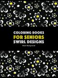 Coloring Books for Seniors: Swirl Designs: Butterflies, Flowers, Paisleys, Swirls & Geometric Patterns; Stress Relieving Coloring Pages; Art Thera