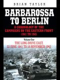 Barbarossa to Berlin: Volume One: The Long Drive East, 22 June 1941 to November 1942