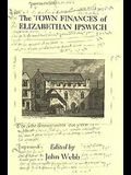 The Town Finances of Elizabethan Ipswich Select Treasurers' and Chamberlains' Accounts