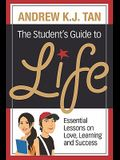 The Student's Guide To Life: Essential Lessons On Love, Learning And Success