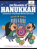 The Delights of Hanukkah - Hanukkah Coloring Books for Kids - Children's Jewish Holiday Books