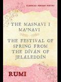 The Masnavi I Ma'navi of Rumi (Complete 6 Books): The Festival of Spring from The Díván of Jeláleddín