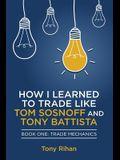 How I learned to Trade like Tom Sosnoff and Tony Battista: Book One, Trade Mechanics