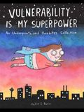 Vulnerability Is My Superpower: An Underpants and Overbites Collection