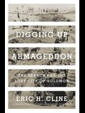 Digging Up Armageddon: The Search for the Lost City of Solomon