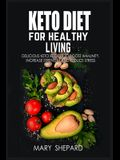Keto Diet For Healthy Living: Delicious Keto Recipes To Boost Immunity, Increase Strength And Reduce Stress. Regain confidence, lose up to 7 pounds