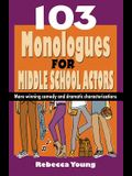 103 Monologues for Middle School Actors: More Winning Comedy and Dramatic Characterizations
