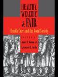 Healthy, Wealthy, & Fair: Health Care and the Good Society