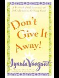 Don't Give It Away!: A Workbook of Self-Awareness and Self-Affirmations for Young Women
