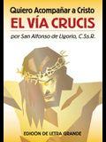 Quiero Acompañar a Cristo: El Via Crucis (Edicion de Letra Grande)