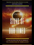 The COMING Signs of Our Times: A Guide for Those Who Are Left Behind in the Generation of Tribulation