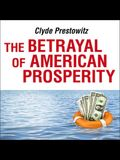 The Betrayal of American Prosperity Lib/E: Free Market Delusions, America's Decline, and How We Must Compete in the Post-Dollar Era