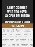 Learn Spanish with The Novel La Cruz Del Diablo: Interlinear Spanish to English
