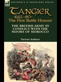 Tangier 1662-80: The First Battle Honour-The British Army in Conflict With the Moors of Morocco