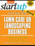Start Your Own Lawncare and Landscaping Business: Your Step-By-Step Guide to Success