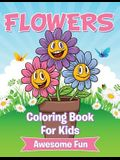 Flowers: Coloring Book For Kids- Awesome Fun