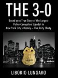 The 3-0: Based on a True Story of the Largest Police Corruption Scandal in New York City's History - The Dirty Thirty