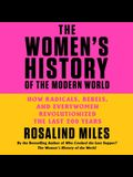 The Women's History of the Modern World Lib/E: How Radicals, Rebels, and Everywomen Revolutionized the Last 200 Years