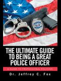 The Ultimate Guide to Being a Great Police Officer: A Guide to Professional Policing