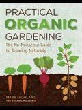 Practical Organic Gardening: The No-Nonsense Guide to Growing Naturally