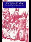 The White Buddhist: The Asian Odyssey of Henry Steel Olcott