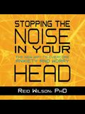 Stopping the Noise in Your Head Lib/E: The New Way to Overcome Anxiety and Worry