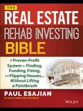 The Real Estate Rehab Investing Bible: A Proven-Profit System for Finding, Funding, Fixing, and Flipping Houses... Without Lifting a Paintbrush