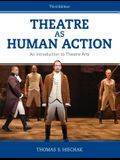 Theatre as Human Action: An Introduction to Theatre Arts, Third Edition
