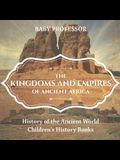 The Kingdoms and Empires of Ancient Africa - History of the Ancient World Children's History Books