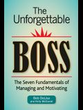 The Unforgettable Boss: The Seven Fundamentals of Managing and Motivating