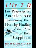 Life 2.0 : How People Across America Are Transforming Their Lives by Finding the Where of Their Happiness