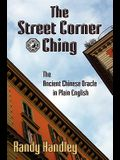 The Street Corner Ching; The Ancient Chinese Oracle in Plain English
