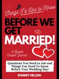 Things I'd Like to Know Before We Get Married: Questions You Need to Ask and Things You Need to Know Before Your Wedding Day - A Guided Couple's Journ
