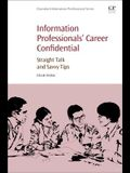 Information Professionals' Career Confidential: Straight Talk and Savvy Tips